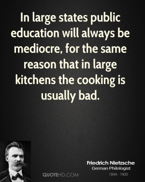 In large states public education will always be mediocre, for the same ...