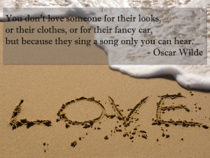 You don't love someone for their looks, or their clothes, or for ...