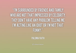 quote-Paloma-Faith-im-surrounded-by-friends-and-family-who-160150.png