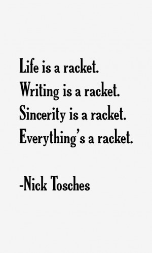... racket writing is a racket sincerity is a racket everything s a racket