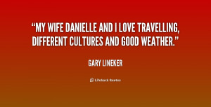 quote-Gary-Lineker-my-wife-danielle-and-i-love-travelling-176914.png
