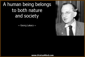 Human Nature Quotes A human being belongs to both