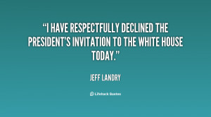 have respectfully declined the president's invitation to the White ...