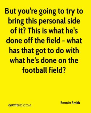 ... got to do with what he's done on the football field? - Emmitt Smith