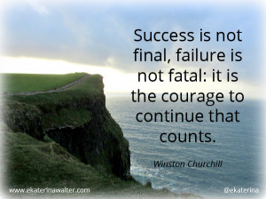 """14. """"Success is not final, failure is not fatal: it is the courage ..."""