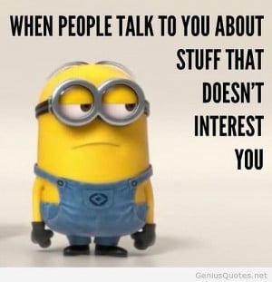 ... stuff that doesn't interest you… #minion #quotes #quote #life