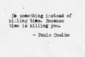 life, love, paulo coelho, sayings, time, typewriter quotes