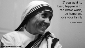 ... go home and love your family - Mother Teresa Quotes - StatusMind.com
