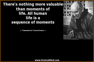 ... is a sequence of moments - Yamamoto Tsunetomo Quotes - StatusMind.com