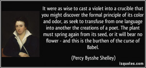 It were as wise to cast a violet into a crucible that you might ...