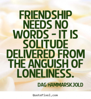 friendship quotes from dag hammarskjold design your own quote