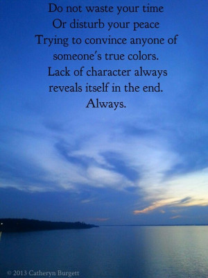 this is so true.....lack of character always shows through behavior