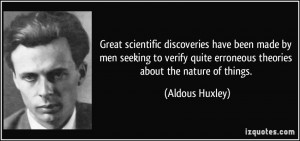 Great scientific discoveries have been made by men seeking to verify ...