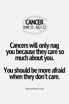Cancers will only nag you because they care so much about you. You ...