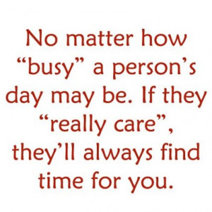 no matter how busy a person s day may be if they really care they ll ...