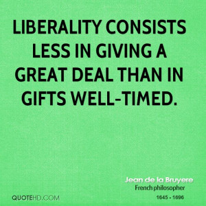 ... consists less in giving a great deal than in gifts well-timed