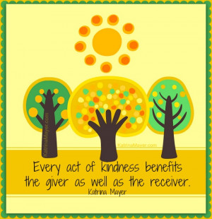 ... Kindness Benefits The Giver As Well As The Receiver ~ Kindness Quote
