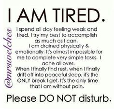 ... true for many illnesses where dealing with constant pain exhausts you
