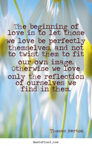 image quote about love - The beginning of love is to let those we love ...