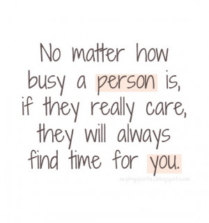 No matter how busy a person is if they really care,