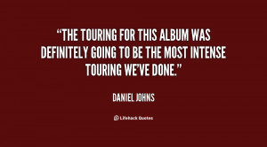 The touring for this album was definitely going to be the most intense ...