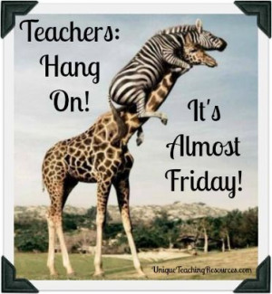 Teachers: Hang On! It's Almost Friday!