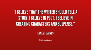 believe that the writer should tell a story. I believe in plot. I ...