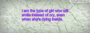 am the type of girl who will smile instead of cry , Pictures , even