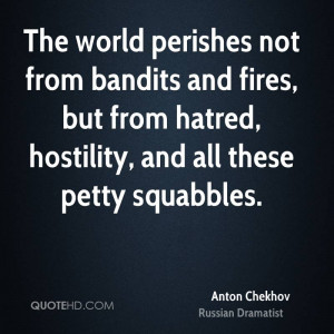 The world perishes not from bandits and fires, but from hatred ...