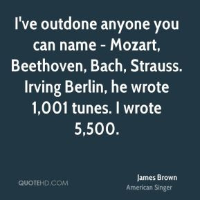 James Brown - I've outdone anyone you can name - Mozart, Beethoven ...