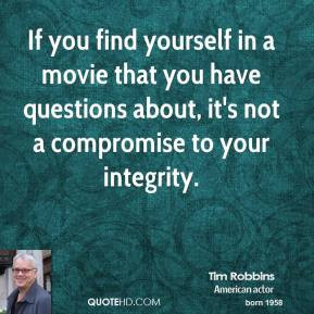 ... you have questions about, it's not a compromise to your integrity