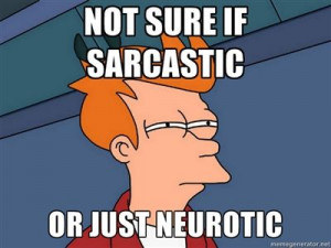 not sure if sarcastic or just neurotic - Futurama Fry / Meme Generator