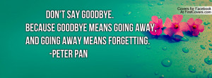 don't say goodbye.because goodbye means going away , Pictures , and ...