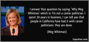 by saying: 'Why Meg Whitman' which is: I'm not a career politician ...