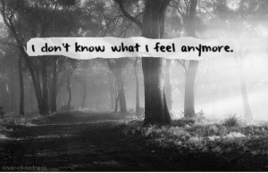 "Don't Know What I Feel Anymore "" ~ Sad Quote"