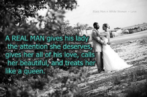 real man gives his lady the attention she deserves, gives her all of ...