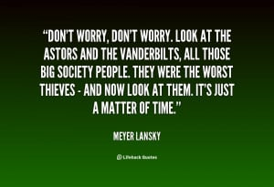 quote-Meyer-Lansky-dont-worry-dont-worry-look-at-the-23892.png