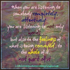 listening somebody completely , attentively….you are not listening ...