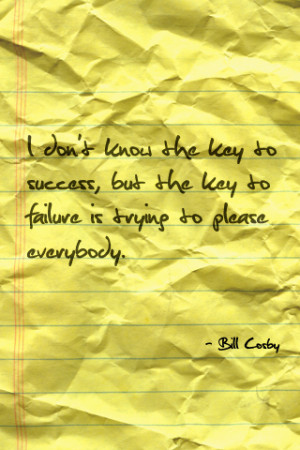 don't know the key to success, but the key to failure is trying ...