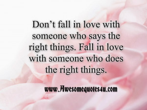 Don't fall in love with someone who says the right things. Fall in ...
