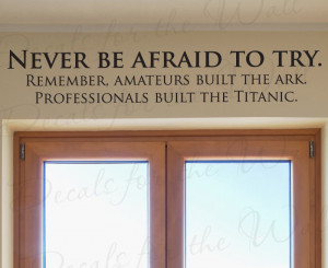 Never be Afraid to Try Vinyl Wall Decal Quote