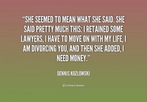quote-Dennis-Kozlowski-she-seemed-to-mean-what-she-said-192240.png