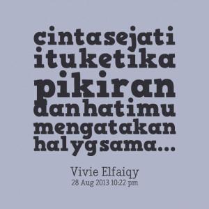 Quotes Picture: cinta sejati itu ketika pikiran dan hatimu mengatakan ...