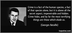Crime is a fact of the human species, a fact of that species alone ...