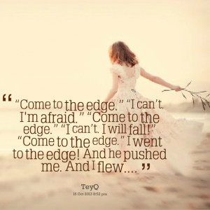 Quotes Picture: come to the edge i cant i'm afraid come to the edge i ...