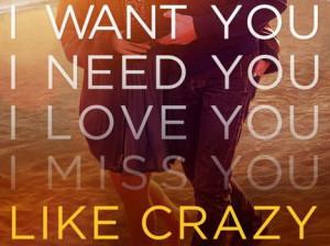 want you. I need you. I love you. I miss you. Like crazy. Super ...