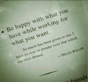 ... not time to ponder over that which has been denied. - Helen Keller