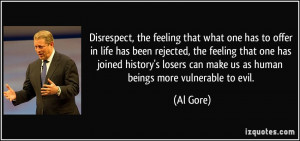 Disrespect, the feeling that what one has to offer in life has been ...
