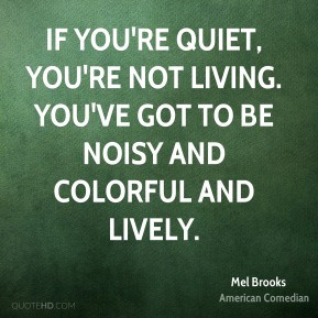 mel-brooks-mel-brooks-if-youre-quiet-youre-not-living-youve-got-to-be ...