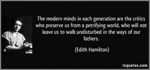 ... us to walk undisturbed in the ways of our fathers. - Edith Hamilton